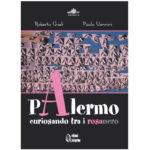"""Libro: """"Palermo, curiosando tra i rosanero"""" – Roberto Gueli, Paolo Vannini – Edizioni Anteprima"""